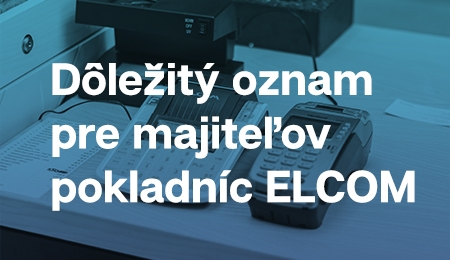 Dôležitý oznam pre majiteľov pokladníc ELCOM
