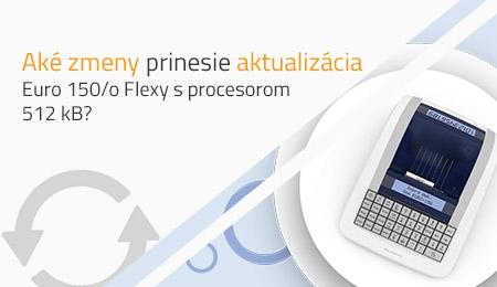 Aké zmeny prinesie aktualizácia Euro 150/o Flexy s procesorom 512 kB?
